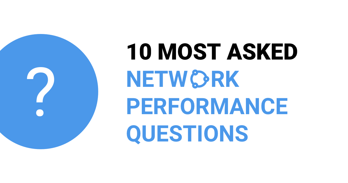 Top 10 Most Asked Network Performance Questions