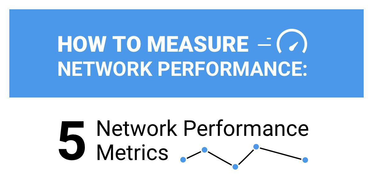How to Measure Network Performance: 5 Network Performance Metrics