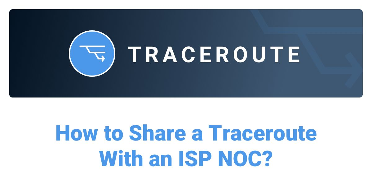 How to Share a Traceroute With an ISP NOC?