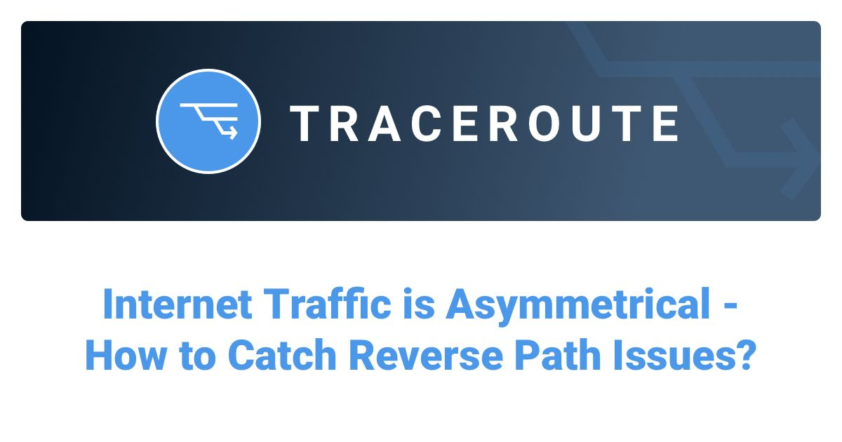 Internet Traffic is Asymmetrical: Catch Reverse Path Issues