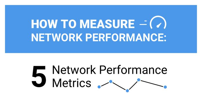How to Measure Network Performance: 5 Network Metrics